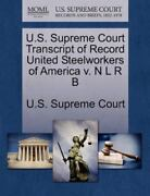 U.s. Supreme Court Transcript Of Record United Steelworkers Of America V. N L...