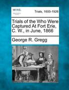 Trials Of The Who Were Captured At Fort Erie C. W. In June 1866 By George...