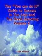 The You Can Do It Guide To Success In Tax Lien And Tax Deed Investing By Lil...