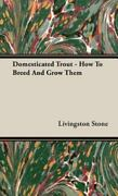 Domesticated Trout - How To Breed And Grow Them By Livingston Stone