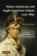 Native Americans And Anglo-american Culture, 1750-1850 The Indian Atlantic