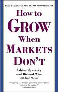 How To Grow When Markets Don't By Slywotzky, Adrian, Wise, Richard, Weber, Karl