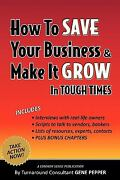 How To Save Your Business And Make It Grow In Tough Times By Gene Pepper
