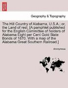 The Hill Country Of Alabama U.s.a. Or The Land Of Rest. [a Pamphlet Publis...