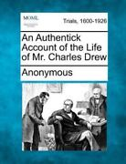 An Authentick Account Of The Life Of Mr. Charles Drew By Anonymous