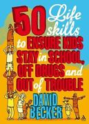 50 Life Skills To Ensure Kids Stay In School, Off Drugs And Out Of Trouble B...