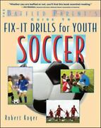 The Baffled Parent's Guide To Fix-it Drills For Youth Soccer By Robert Koger