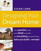 Designing Your Dream Home Every Question To Ask Every Detail To Consider A...