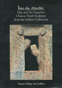 Into The Afterlife Han And Six Dynasties Chinese Tomb Sculpture From The Schl..