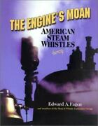 The Engine's Moan American Steam Whistles By Edward A. Fagen