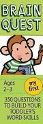 Brain Quest My First, Ages 2-3 350 Questions To Build Your Toddler's Word..