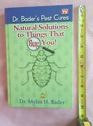 Natural Solutions To Things That Bug You Dr. Bader's Pest Cures By Myles...