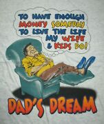 Dadand039s Dream To Have Enough Money To Live The Life My Wife And Kids Do Lg Shirt