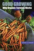 Good Growing Why Organic Farming Works By Duram Leslie A.