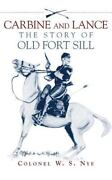 Carbine And Lance The Story Of Old Fort Sill By Wilbur Sturtevant Nye