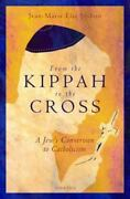 From The Kippah To The Cross A Jews Conversion To Catholicism [french Edition]