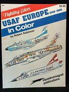 Usaf Europe 1948 - 1965 Fighting Colors In Color Robinson 1982 Squadron 6504