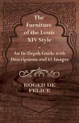 The Furniture Of The Louis Xiv Style - An In-depth Guide With Descriptions An...