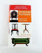 The Antique Hunter's Guide American Furniture Tables, Chairs, Sofas And Beds