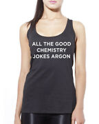 All The Good Chemistry Jokes Argon - Funny Geeky Womens Vest Tank Top