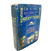 On Sunset Highways By Thomas D. Murphy First Impression 1915 Motor Rambles In Ca