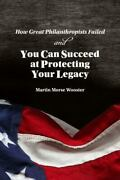 How Great Philanthropists Failed And How You Can Succeed At Protecting Your Legacy