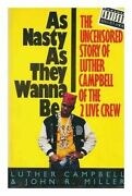 As Nasty As They Wanna Be The Uncensored Story Of Luther Campbell Of The 2 Live
