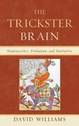 The Trickster Brain Neuroscience Evolution And Narrative By Williams David