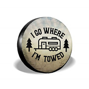 Deaowangluo Spare Tire Cover Happy Camper I Go Where Iand039m Towed Trailer Truck Rv