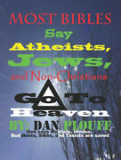 Most Bibles Say Atheists, Jews, And...go To Heaven. God Says Muslims, Hindus...
