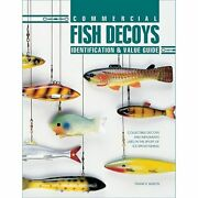 Commercial Fish Decoys Identification And Value Guide Collectible Decoys And