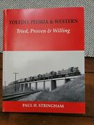 Toledo, Peoria And Western Tried, Proven And Willing By Paul Stringham Soft Cover