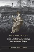 The Poetry Of Place Lyric, Landscape, And Ideology In Renaissance France