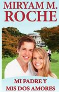 Mi Padre Y Mis Dos Amores Spanish Edition By Miryam M. Roche