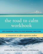 The Road To Calm Workbook Life-changing Tools To Stop Runaway Emotions By...
