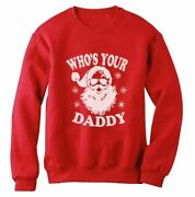 Whoand039s Your Daddy Sweatshirt Santa Sweater Party Xmas Swag Christmas Gift Idea