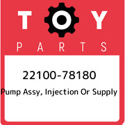 22100-78180 Toyota Pump Assy, Injection Or Supply 2210078180, New Genuine Oem Pa
