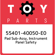 55401-40050-e0 Toyota Pad Sub-assy Instrument Panel Safety 5540140050e0 New Ge