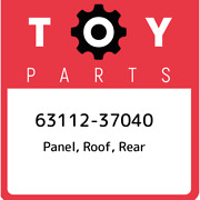 63112-37040 Toyota Panel Roof Rear 6311237040 New Genuine Oem Part