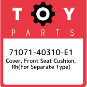 71071-40310-e1 Toyota Cover, Front Seat Cushion, Rhfor Separate Type 710714031