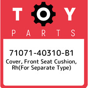 71071-40310-b1 Toyota Cover, Front Seat Cushion, Rhfor Separate Type 710714031