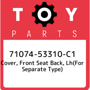 71074-53310-c1 Toyota Cover, Front Seat Back, Lhfor Separate Type 7107453310c1