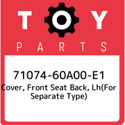71074-60a00-e1 Toyota Cover Front Seat Back Lhfor Separate Type 7107460a00e1