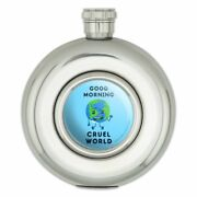 Good Morning Cruel World Funny Humor Round Stainless Steel 5oz Hip Drink Flask