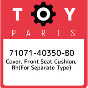 71071-40350-b0 Toyota Cover, Front Seat Cushion, Rhfor Separate Type 710714035
