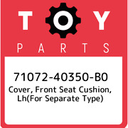 71072-40350-b0 Toyota Cover, Front Seat Cushion, Lhfor Separate Type 710724035