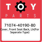 71074-40190-b0 Toyota Cover, Front Seat Back, Lhfor Separate Type 7107440190b0