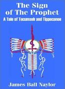 The Sign Of The Prophet A Tale Of Tecumseh And Tippecanoe, Naylor, Ball,,