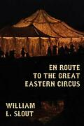 En Route To The Great Eastern Circus And Other , Slout, L.,,