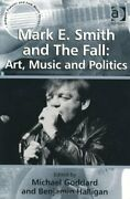 Mark E. Smith And The Fall Art Music And Politics By Halligan Benjamin New